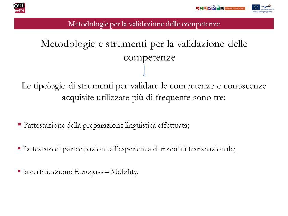 Metodologie per la validazione delle competenze Metodologie e strumenti per la validazione delle competenze Le tipologie di strumenti per validare le