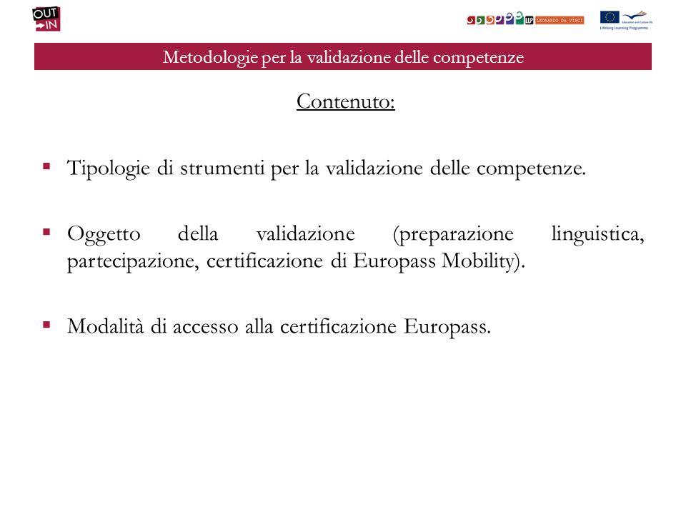 Metodologie per la validazione delle competenze Contenuto: Tipologie di strumenti per la validazione delle competenze. Oggetto della validazione (prep