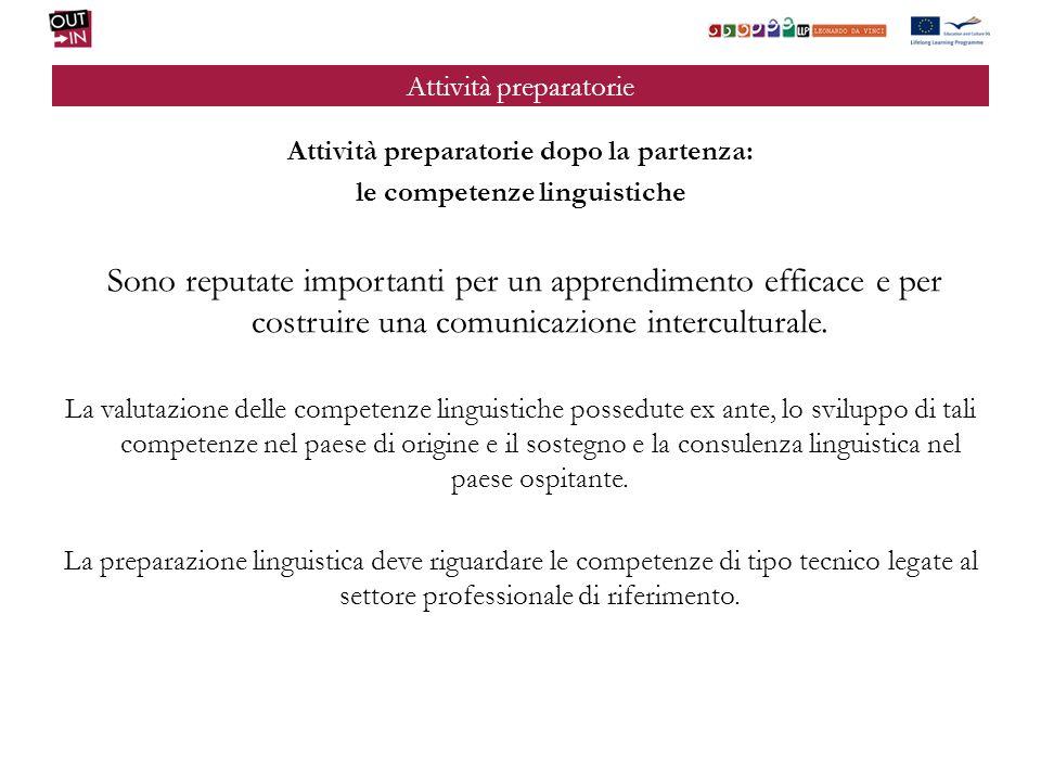 Attività preparatorie Attività preparatorie dopo la partenza: le competenze linguistiche Sono reputate importanti per un apprendimento efficace e per