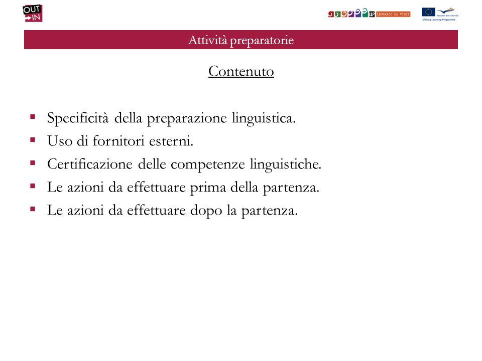 Attività preparatorie Contenuto Specificità della preparazione linguistica. Uso di fornitori esterni. Certificazione delle competenze linguistiche. Le