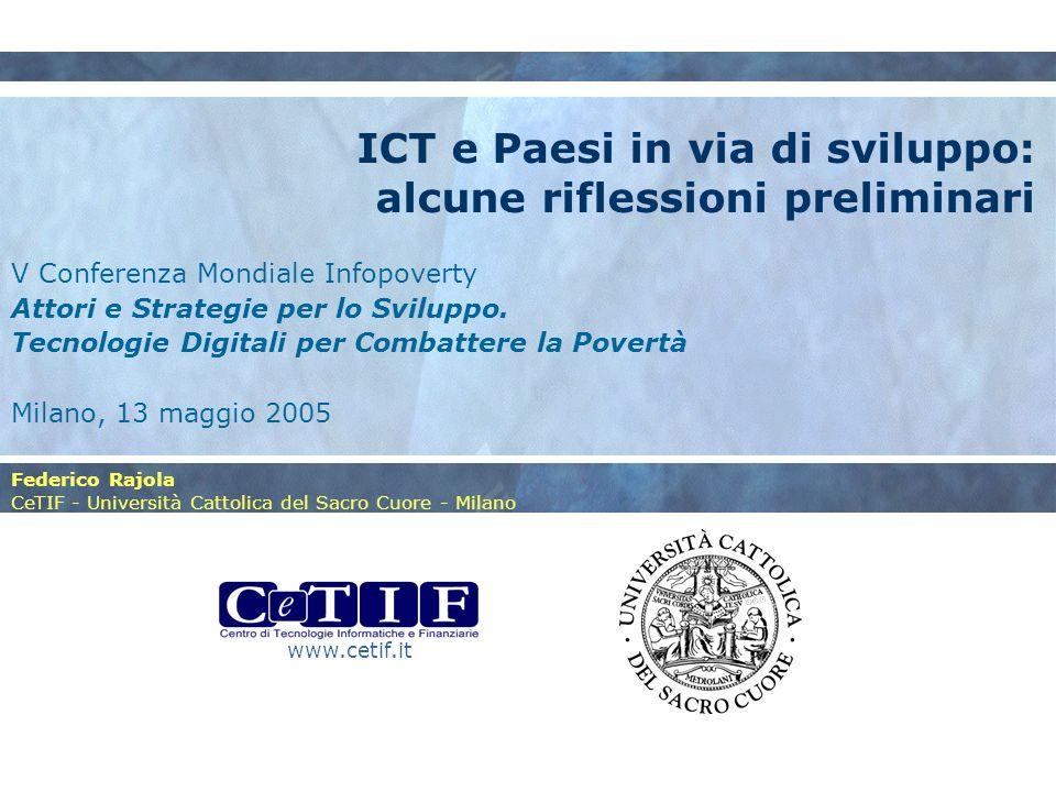 www.cetif.it Federico Rajola CeTIF - Università Cattolica del Sacro Cuore - Milano ICT e Paesi in via di sviluppo: alcune riflessioni preliminari V Co