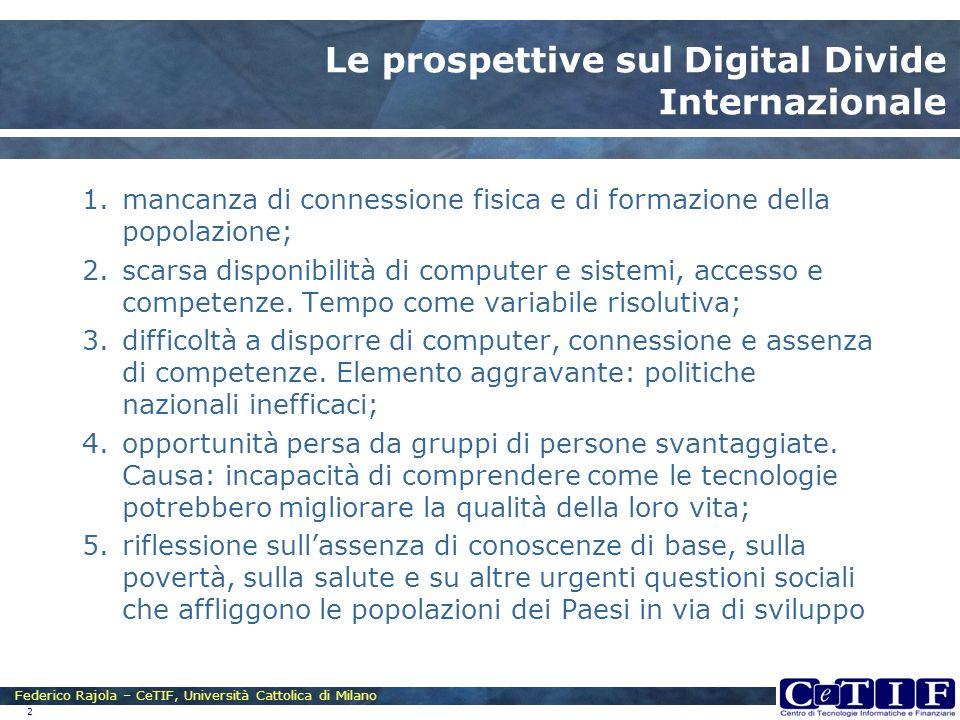 Federico Rajola – CeTIF, Università Cattolica di Milano 2 Le prospettive sul Digital Divide Internazionale 1.mancanza di connessione fisica e di forma
