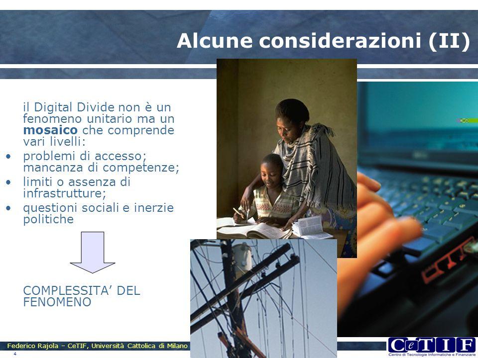 Federico Rajola – CeTIF, Università Cattolica di Milano 4 Alcune considerazioni (II) il Digital Divide non è un fenomeno unitario ma un mosaico che co