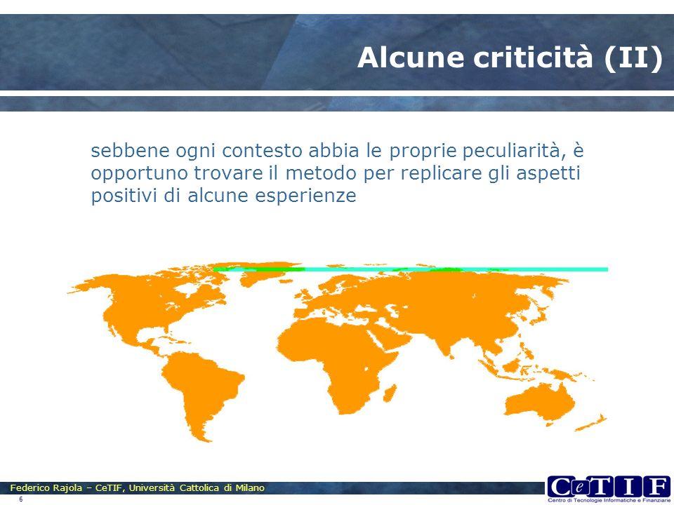 Federico Rajola – CeTIF, Università Cattolica di Milano 6 Alcune criticità (II) sebbene ogni contesto abbia le proprie peculiarità, è opportuno trovar