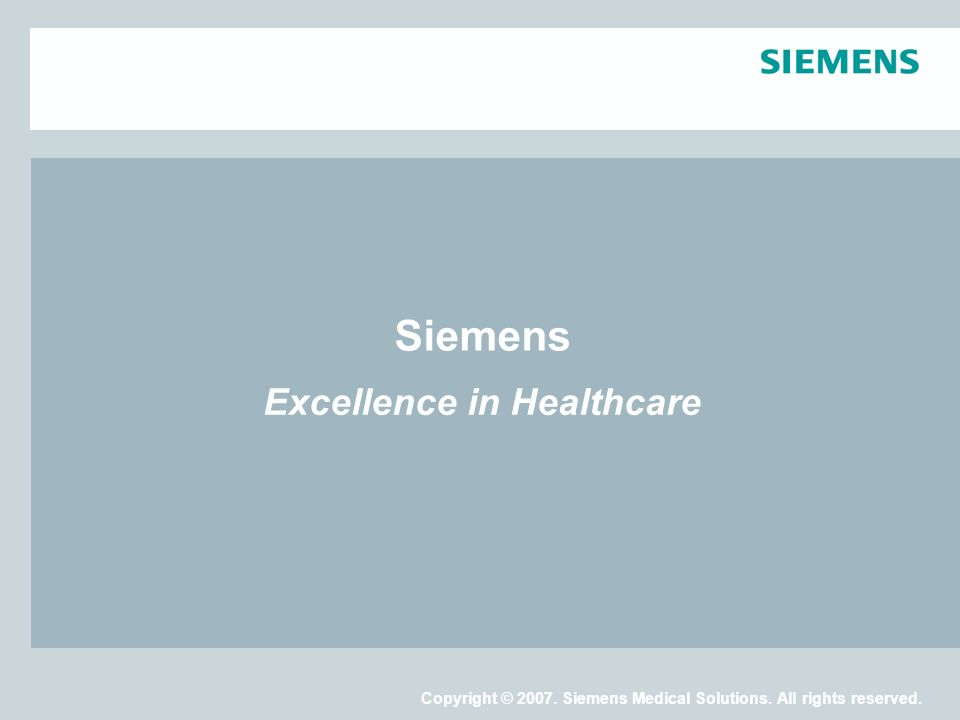 Copyright © 2007. Siemens Medical Solutions. All rights reserved.