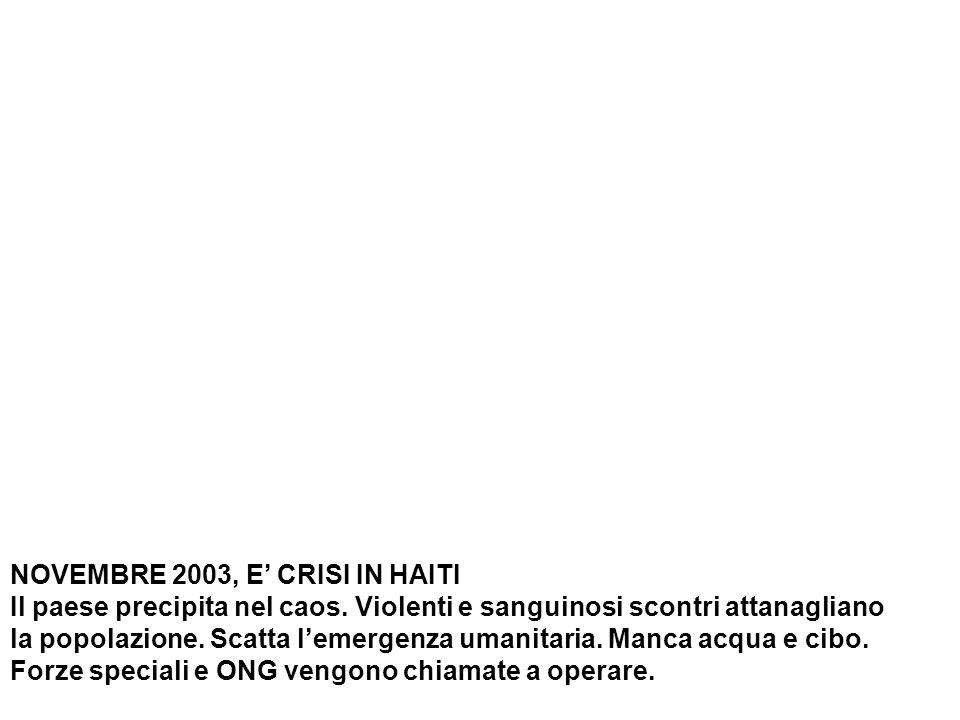 NOVEMBRE 2003, E CRISI IN HAITI Il paese precipita nel caos.