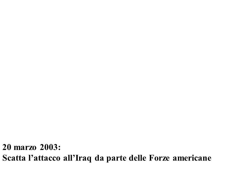 20 marzo 2003: Scatta lattacco allIraq da parte delle Forze americane