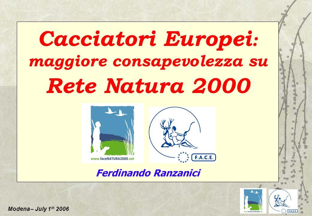 Modena – July 1 th 2006 Cacciatori Europei : maggiore consapevolezza su Rete Natura 2000 Ferdinando Ranzanici