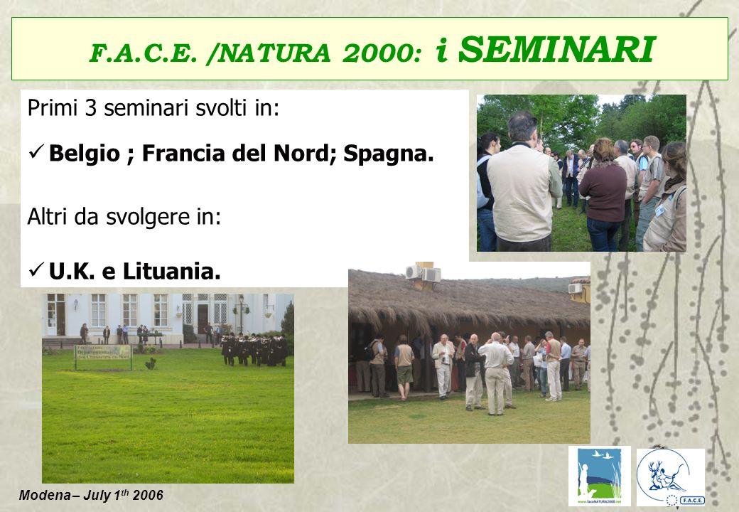 Modena – July 1 th 2006 F.A.C.E. /NATURA 2000: i SEMINARI Primi 3 seminari svolti in: Belgio ; Francia del Nord; Spagna. Altri da svolgere in: U.K. e