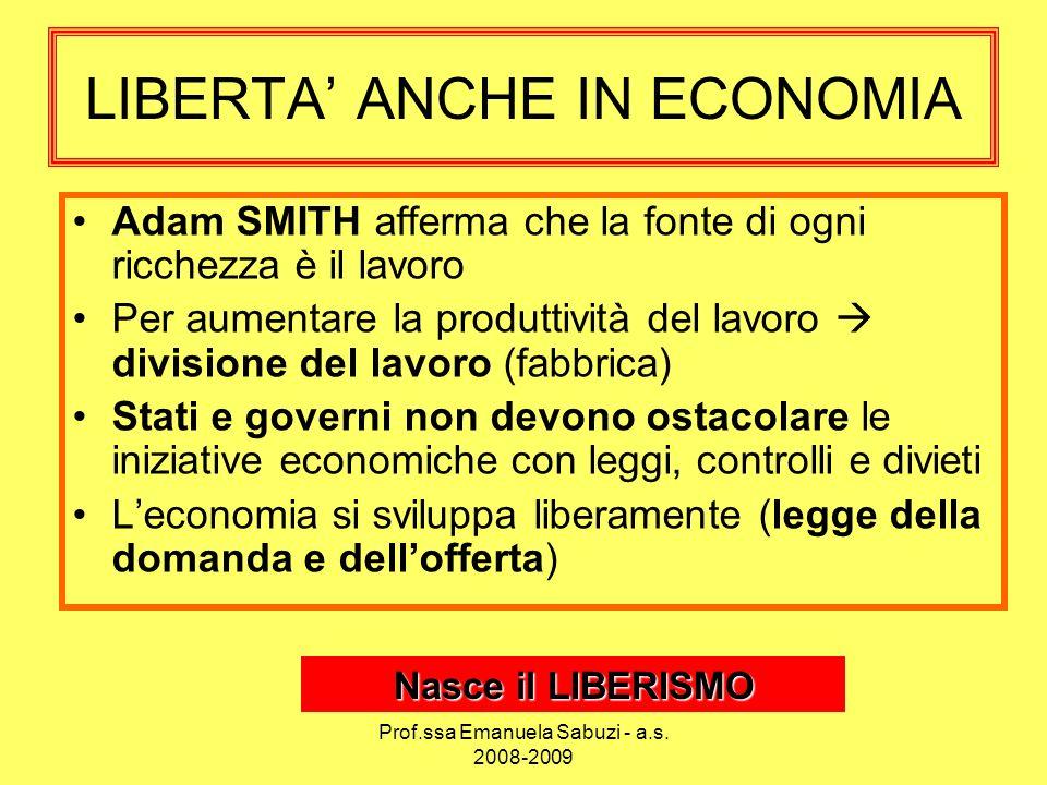 LIBERTA ANCHE IN ECONOMIA Adam SMITH afferma che la fonte di ogni ricchezza è il lavoro Per aumentare la produttività del lavoro divisione del lavoro