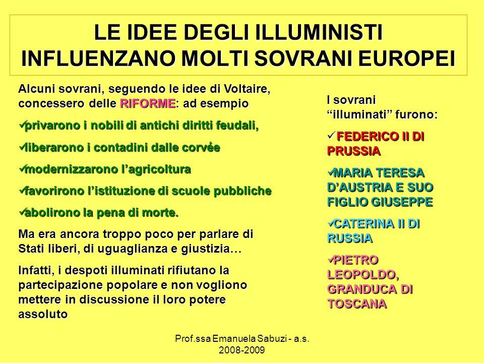 LE IDEE DEGLI ILLUMINISTI INFLUENZANO MOLTI SOVRANI EUROPEI Alcuni sovrani, seguendo le idee di Voltaire, concessero delle RIFORME: ad esempio privaro