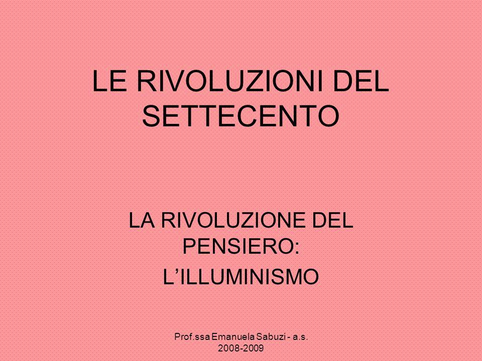 LE RIVOLUZIONI DEL SETTECENTO LA RIVOLUZIONE DEL PENSIERO: LILLUMINISMO Prof.ssa Emanuela Sabuzi - a.s. 2008-2009
