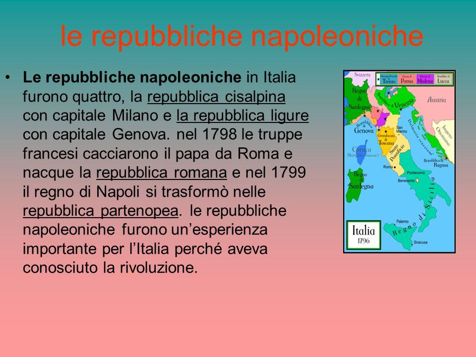 le repubbliche napoleoniche Le repubbliche napoleoniche in Italia furono quattro, la repubblica cisalpina con capitale Milano e la repubblica ligure c