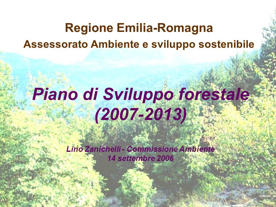 Regione Emilia-Romagna Assessorato Ambiente e sviluppo sostenibile Piano di Sviluppo forestale (2007-2013) Lino Zanichelli - Commissione Ambiente 14 s