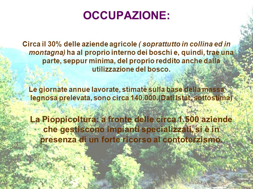 OCCUPAZIONE: Circa il 30% delle aziende agricole ( soprattutto in collina ed in montagna) ha al proprio interno dei boschi e, quindi, trae una parte,
