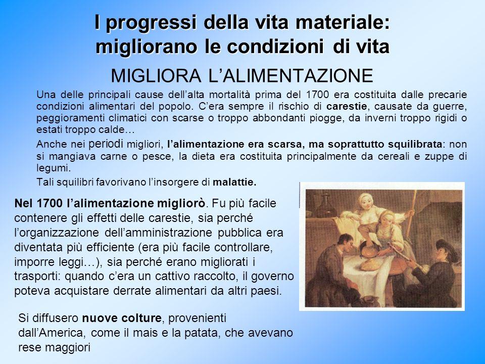 I progressi della vita materiale: migliorano le condizioni di vita MIGLIORA LALIMENTAZIONE Una delle principali cause dellalta mortalità prima del 170