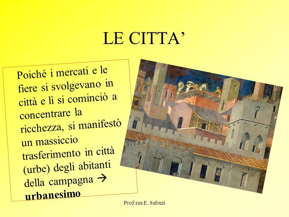 LE CITTA Poiché i mercati e le fiere si svolgevano in città e lì si cominciò a concentrare la ricchezza, si manifestò un massiccio trasferimento in ci