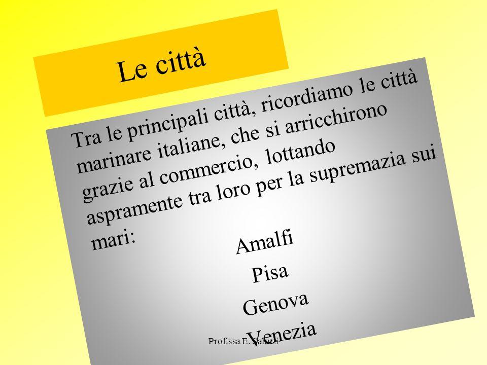 Le città Tra le principali città, ricordiamo le città marinare italiane, che si arricchirono grazie al commercio, lottando aspramente tra loro per la