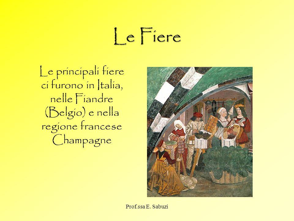 Le Fiere Le principali fiere ci furono in Italia, nelle Fiandre (Belgio) e nella regione francese Champagne Prof.ssa E. Sabuzi
