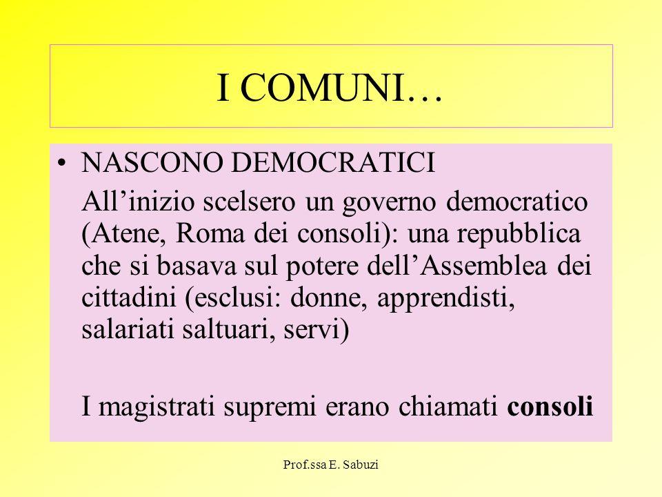 I COMUNI… NASCONO DEMOCRATICI Allinizio scelsero un governo democratico (Atene, Roma dei consoli): una repubblica che si basava sul potere dellAssembl