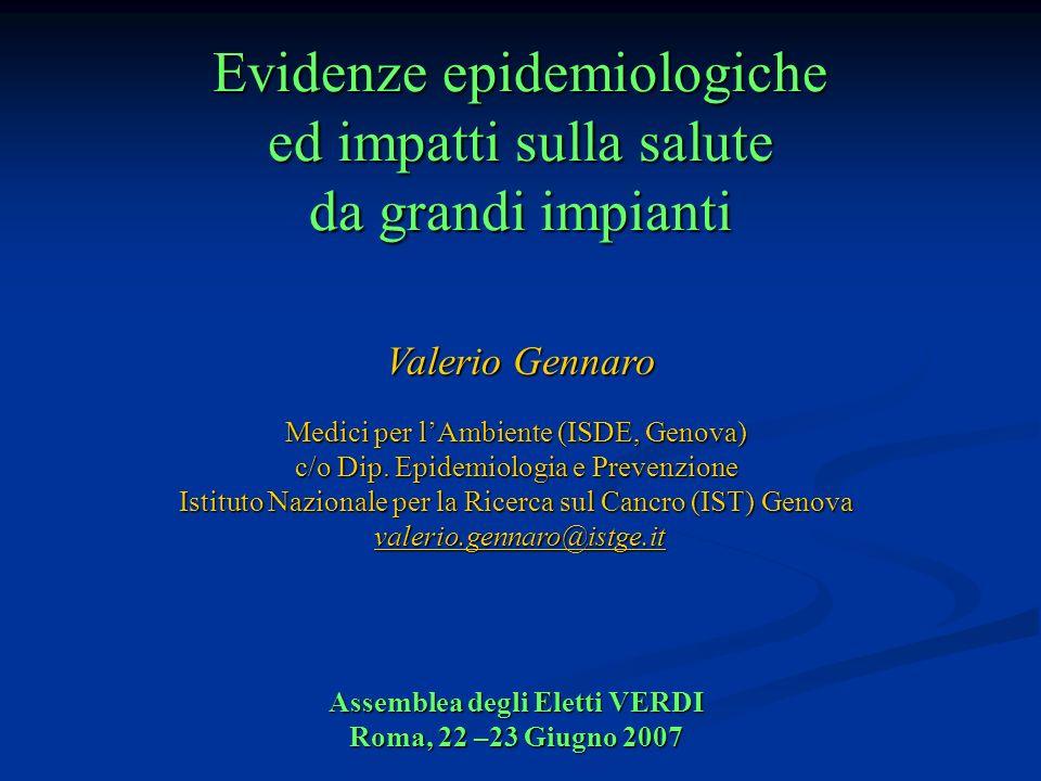 Evidenze epidemiologiche ed impatti sulla salute da grandi impianti Valerio Gennaro Medici per lAmbiente (ISDE, Genova) c/o Dip.