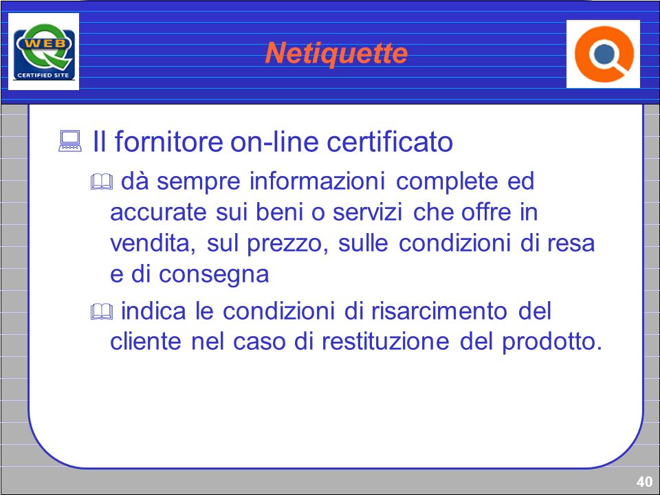 40 Netiquette Il fornitore on-line certificato dà sempre informazioni complete ed accurate sui beni o servizi che offre in vendita, sul prezzo, sulle