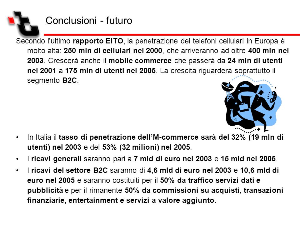 Secondo l'ultimo rapporto EITO, la penetrazione dei telefoni cellulari in Europa è molto alta: 250 mln di cellulari nel 2000, che arriveranno ad oltre
