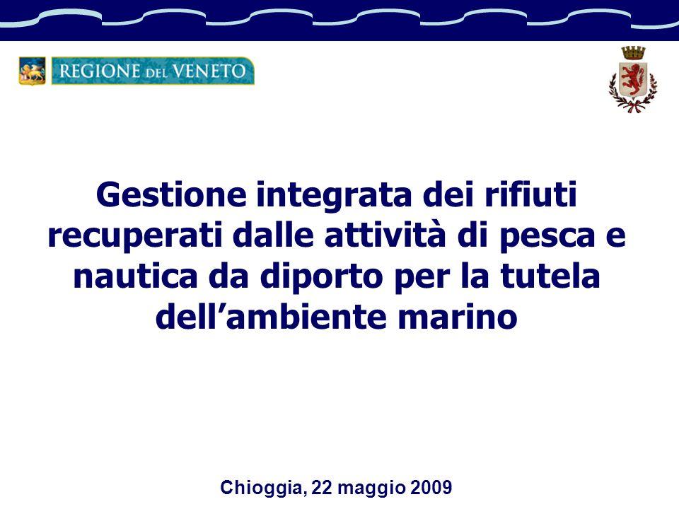 Gestione integrata dei rifiuti recuperati dalle attività di pesca e nautica da diporto per la tutela dellambiente marino Chioggia, 22 maggio 2009