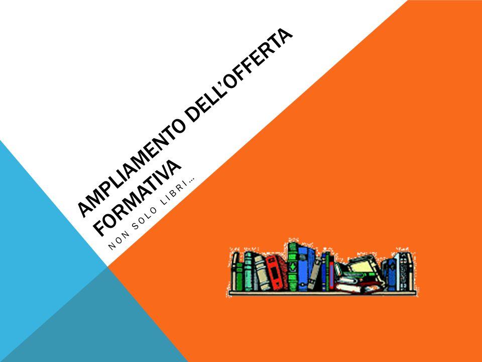 AMPLIAMENTO DELLOFFERTA FORMATIVA Olimpiadi di Matematica Festa della Matematica Olimpiadi di Fisica Area Scientifica