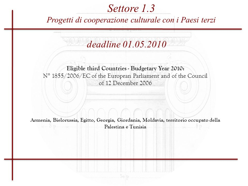 deadline 01.05.2010 Eligible third Countries - Budgetary Year 2010: N° 1855/2006/EC of the European Parliament and of the Council of 12 December 2006