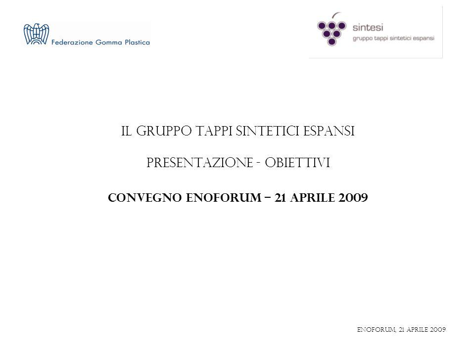 IL GRUPPO TAPPI SINTETICI ESPANSI PRESENTAZIONE - OBIETTIVI CONVEGNO ENOFORUM – 21 APRILE 2009 ENOFORUM, 21 aprile 2009
