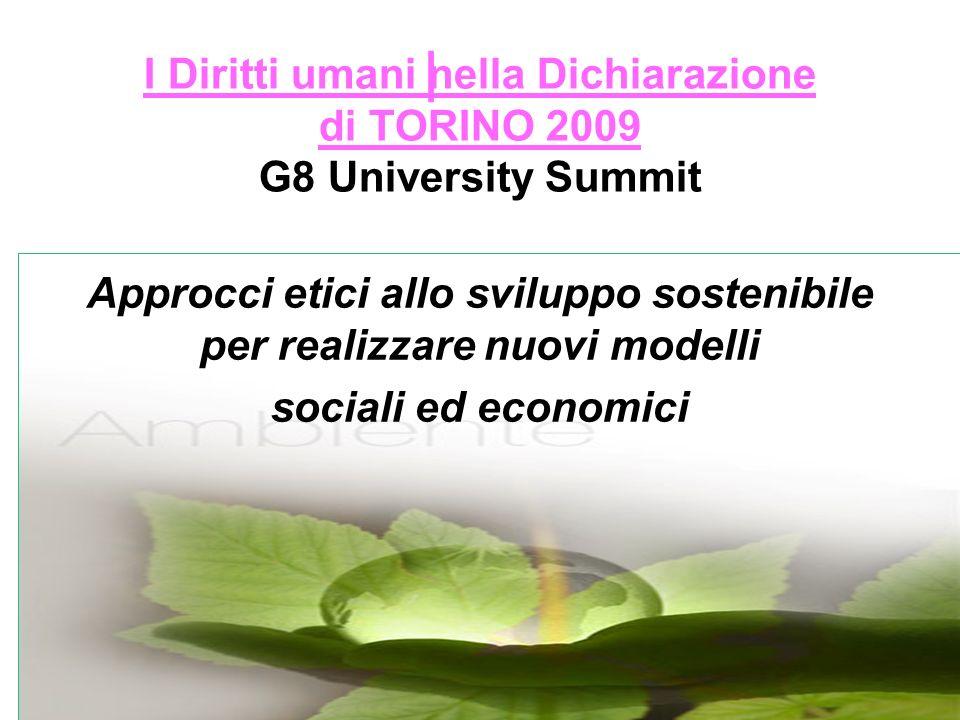 I Approcci etici allo sviluppo sostenibile per realizzare nuovi modelli sociali ed economici I Diritti umani nella Dichiarazione di TORINO 2009 G8 University Summit