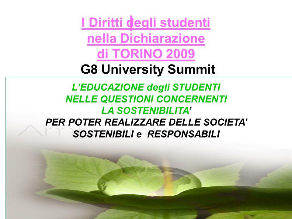 I LEDUCAZIONE degli STUDENTI NELLE QUESTIONI CONCERNENTI LA SOSTENIBILITA PER POTER REALIZZARE DELLE SOCIETA SOSTENIBILI e RESPONSABILI I Diritti degli studenti nella Dichiarazione di TORINO 2009 G8 University Summit