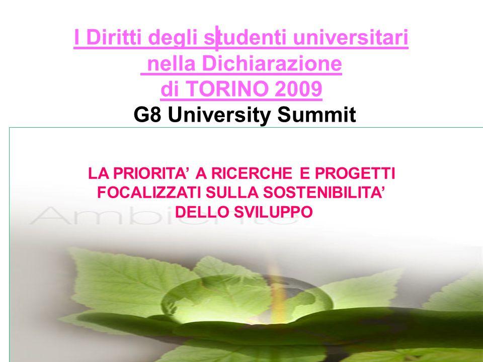 I LA PRIORITA A RICERCHE E PROGETTI FOCALIZZATI SULLA SOSTENIBILITA DELLO SVILUPPO I Diritti degli studenti universitari nella Dichiarazione di TORINO 2009 G8 University Summit