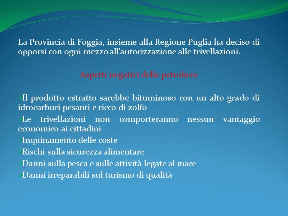 La Provincia di Foggia, insieme alla Regione Puglia ha deciso di opporsi con ogni mezzo allautorizzazione alle trivellazioni.