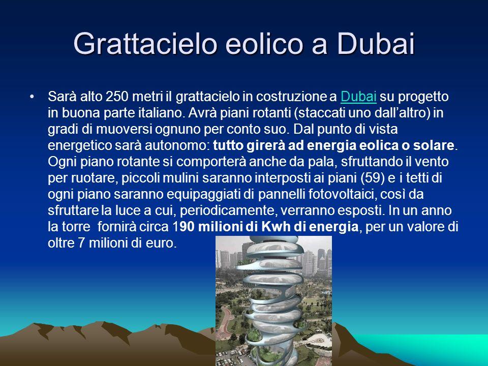 Grattacielo eolico a Dubai Sarà alto 250 metri il grattacielo in costruzione a Dubai su progetto in buona parte italiano. Avrà piani rotanti (staccati