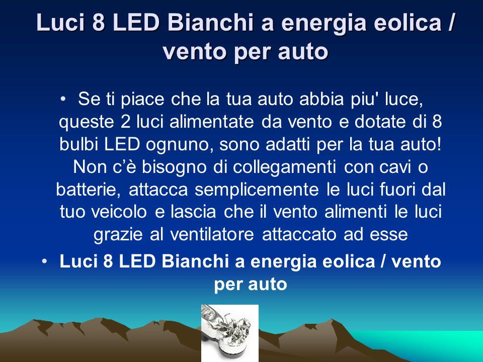 Luci 8 LED Bianchi a energia eolica / vento per auto Se ti piace che la tua auto abbia piu' luce, queste 2 luci alimentate da vento e dotate di 8 bulb