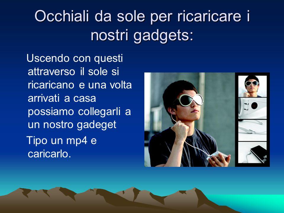 Occhiali da sole per ricaricare i nostri gadgets: Uscendo con questi attraverso il sole si ricaricano e una volta arrivati a casa possiamo collegarli