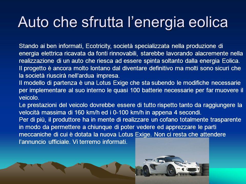 Auto che sfrutta lenergia eolica Stando ai ben informati, Ecotricity, società specializzata nella produzione di energia elettrica ricavata da fonti ri