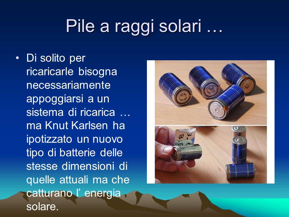 Pile a raggi solari … Di solito per ricaricarle bisogna necessariamente appoggiarsi a un sistema di ricarica … ma Knut Karlsen ha ipotizzato un nuovo