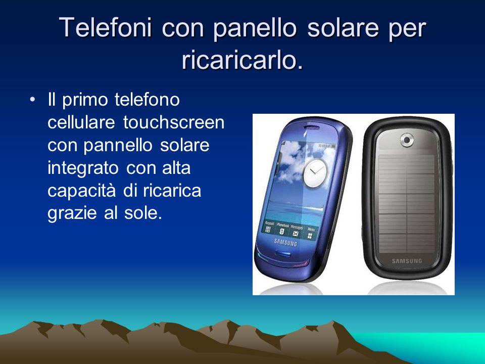 Telefoni con panello solare per ricaricarlo. Il primo telefono cellulare touchscreen con pannello solare integrato con alta capacità di ricarica grazi