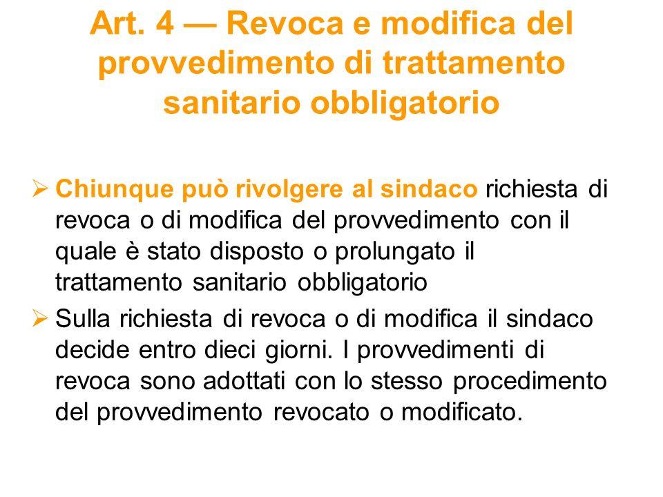 Art. 4 Revoca e modifica del provvedimento di trattamento sanitario obbligatorio Chiunque può rivolgere al sindaco richiesta di revoca o di modifica d