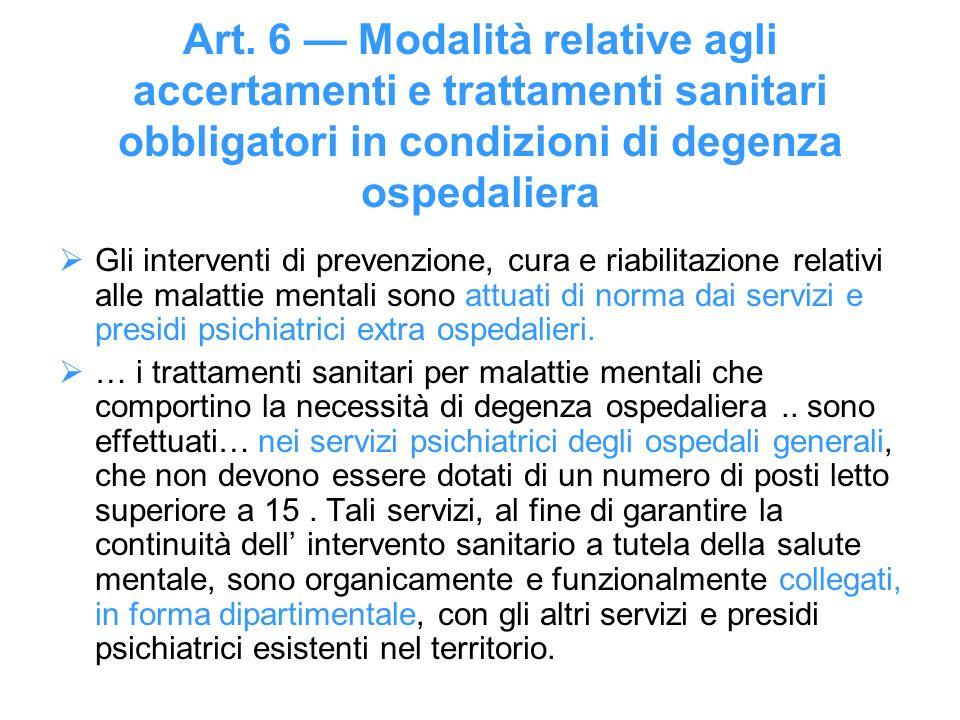 Art. 6 Modalità relative agli accertamenti e trattamenti sanitari obbligatori in condizioni di degenza ospedaliera Gli interventi di prevenzione, cura