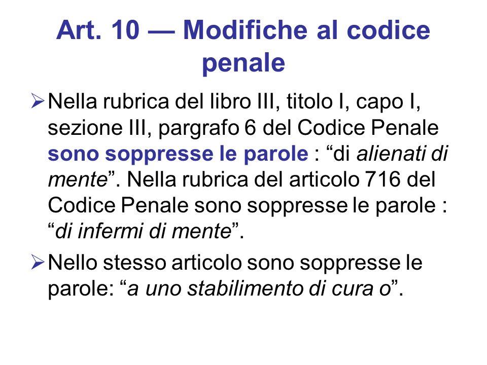 Art. 10 Modifiche al codice penale Nella rubrica del libro III, titolo I, capo I, sezione III, pargrafo 6 del Codice Penale sono soppresse le parole :