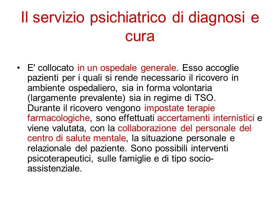 Il servizio psichiatrico di diagnosi e cura E' collocato in un ospedale generale. Esso accoglie pazienti per i quali si rende necessario il ricovero i