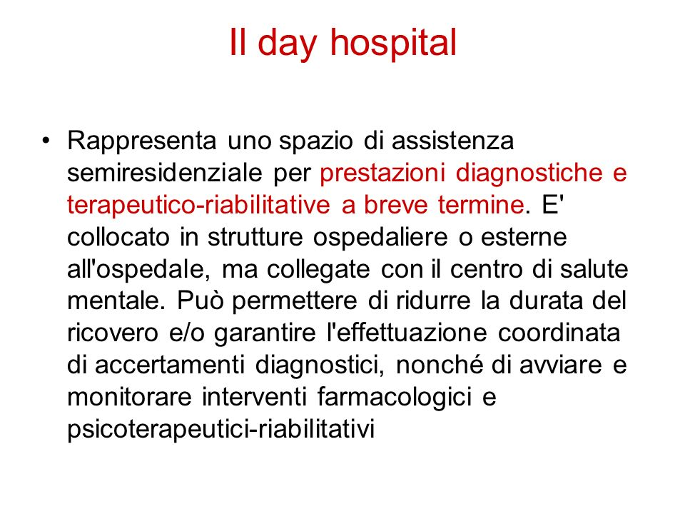 Il day hospital Rappresenta uno spazio di assistenza semiresidenziale per prestazioni diagnostiche e terapeutico-riabilitative a breve termine. E' col