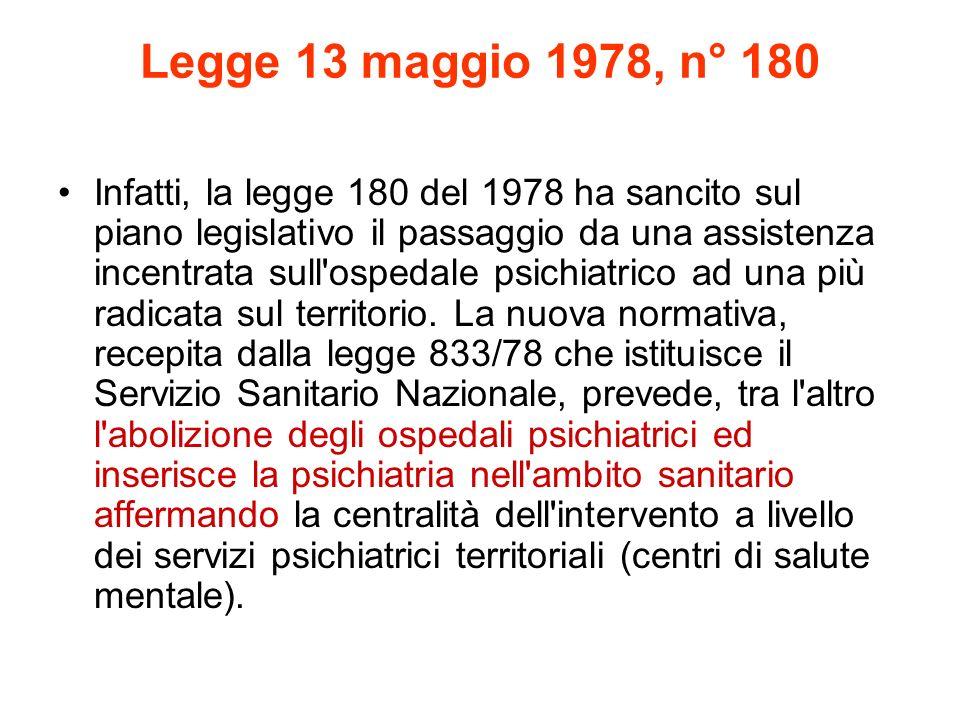 Legge 13 maggio 1978, n° 180 Infatti, la legge 180 del 1978 ha sancito sul piano legislativo il passaggio da una assistenza incentrata sull'ospedale p
