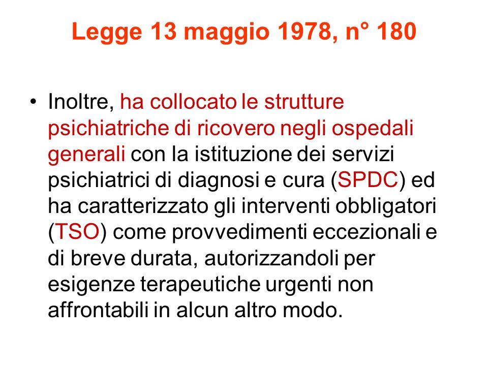 Legge 13 maggio 1978, n° 180 Inoltre, ha collocato le strutture psichiatriche di ricovero negli ospedali generali con la istituzione dei servizi psich