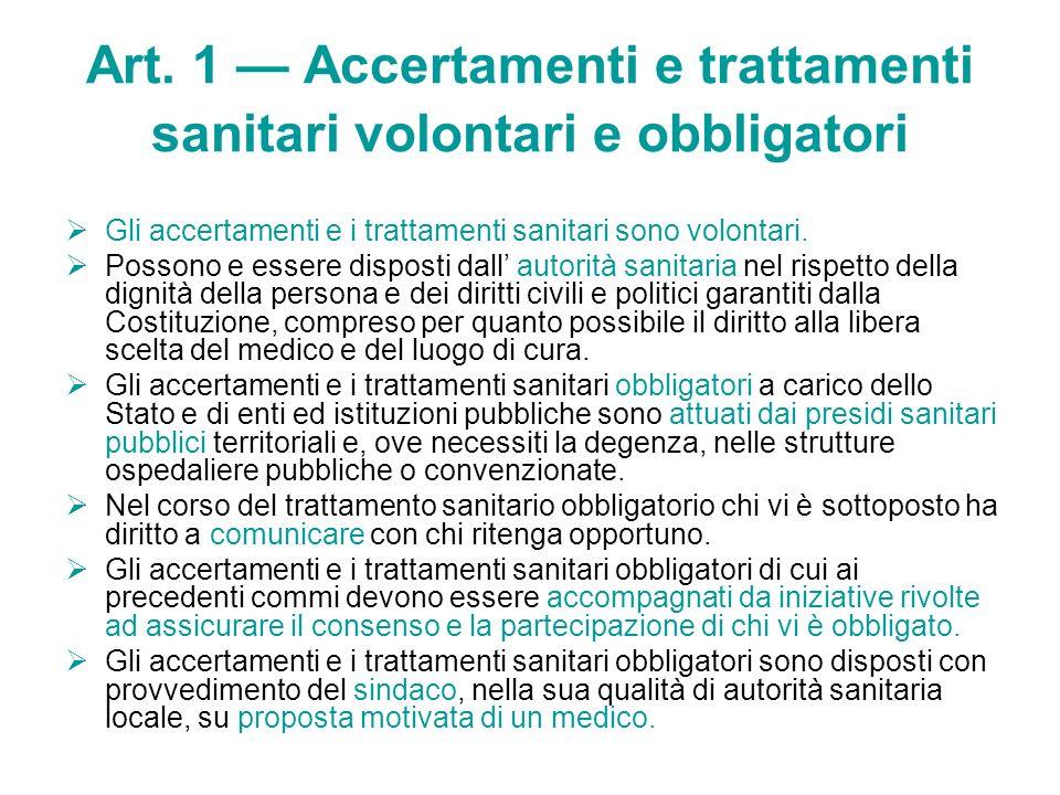 Art. 1 Accertamenti e trattamenti sanitari volontari e obbligatori Gli accertamenti e i trattamenti sanitari sono volontari. Possono e essere disposti