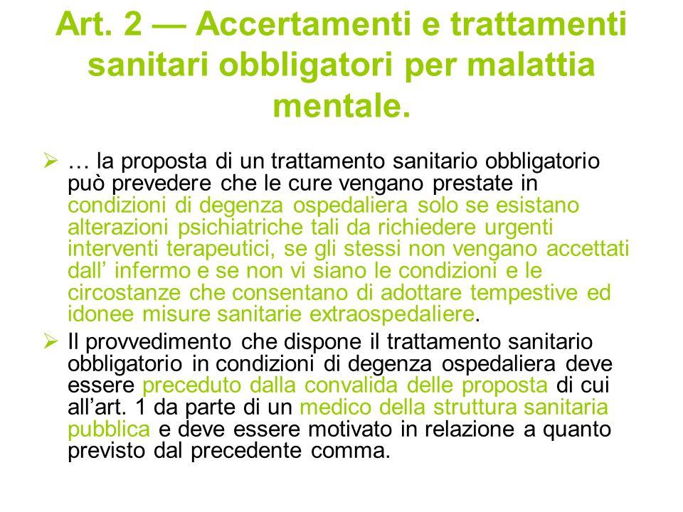 Art. 2 Accertamenti e trattamenti sanitari obbligatori per malattia mentale. … la proposta di un trattamento sanitario obbligatorio può prevedere che